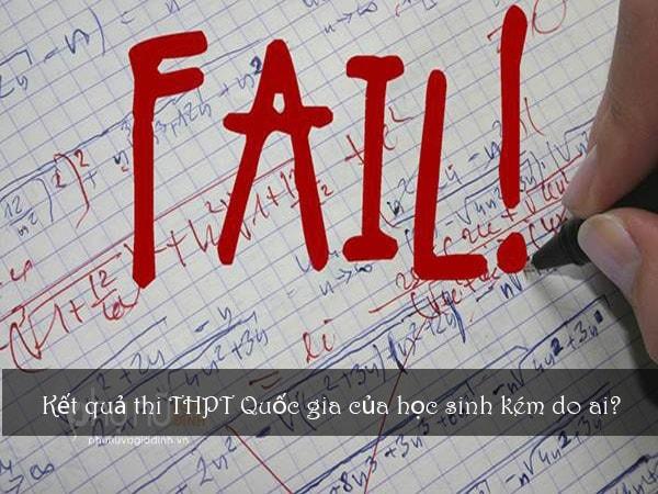 Kết quả thi THPT Quốc gia của học sinh yếu kém do ai?