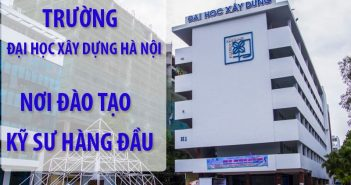 Trường đại học xây dựng Hà Nội - Nơi đào tạo kỹ sư hàng đầu