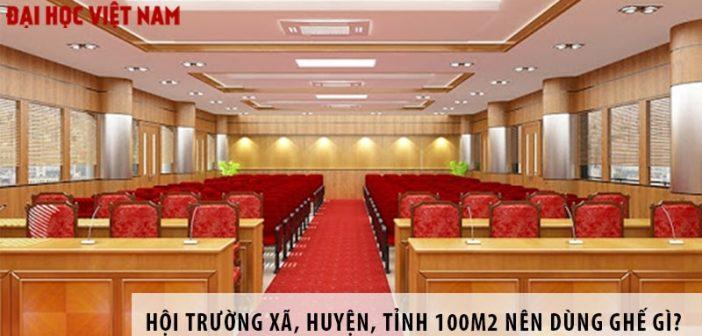 Thiết kế hội trường xã, huyện, tỉnh 100m2 nên dùng ghế gì?